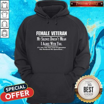 Female Veteran My Silence Doesn't Mean I Agree With You Hoodie