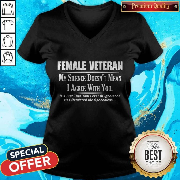 Female Veteran My Silence Doesn't Mean I Agree With You V-neck