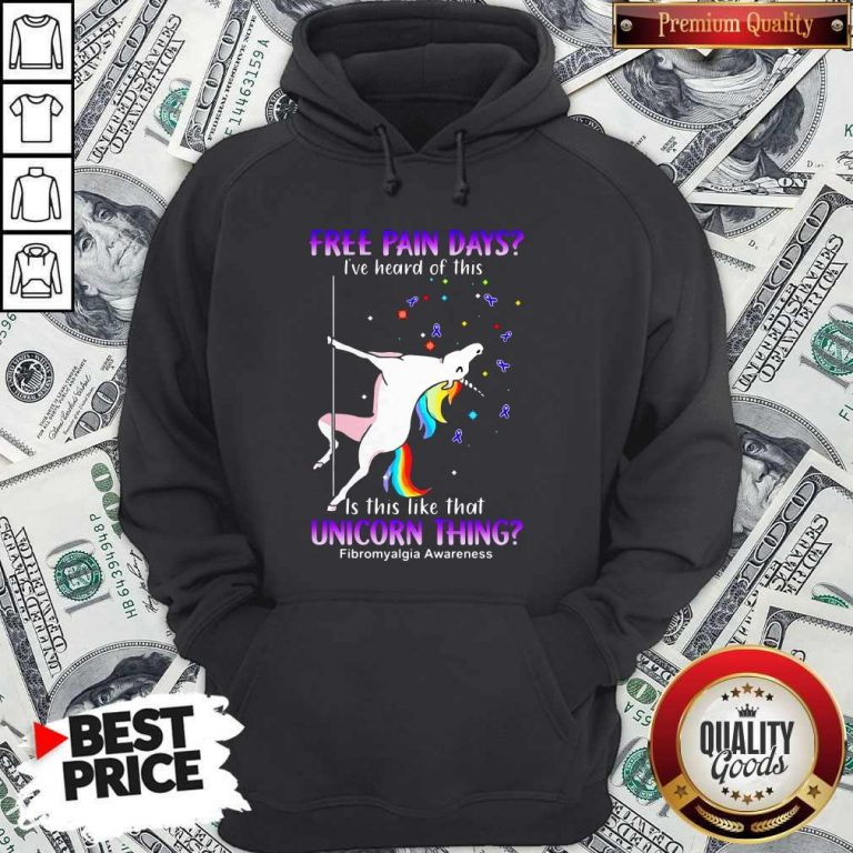 Free Pain Days I've Heard Of This Is This Like That Unicorn Thing Fibromyalgia Awareness Hoodie