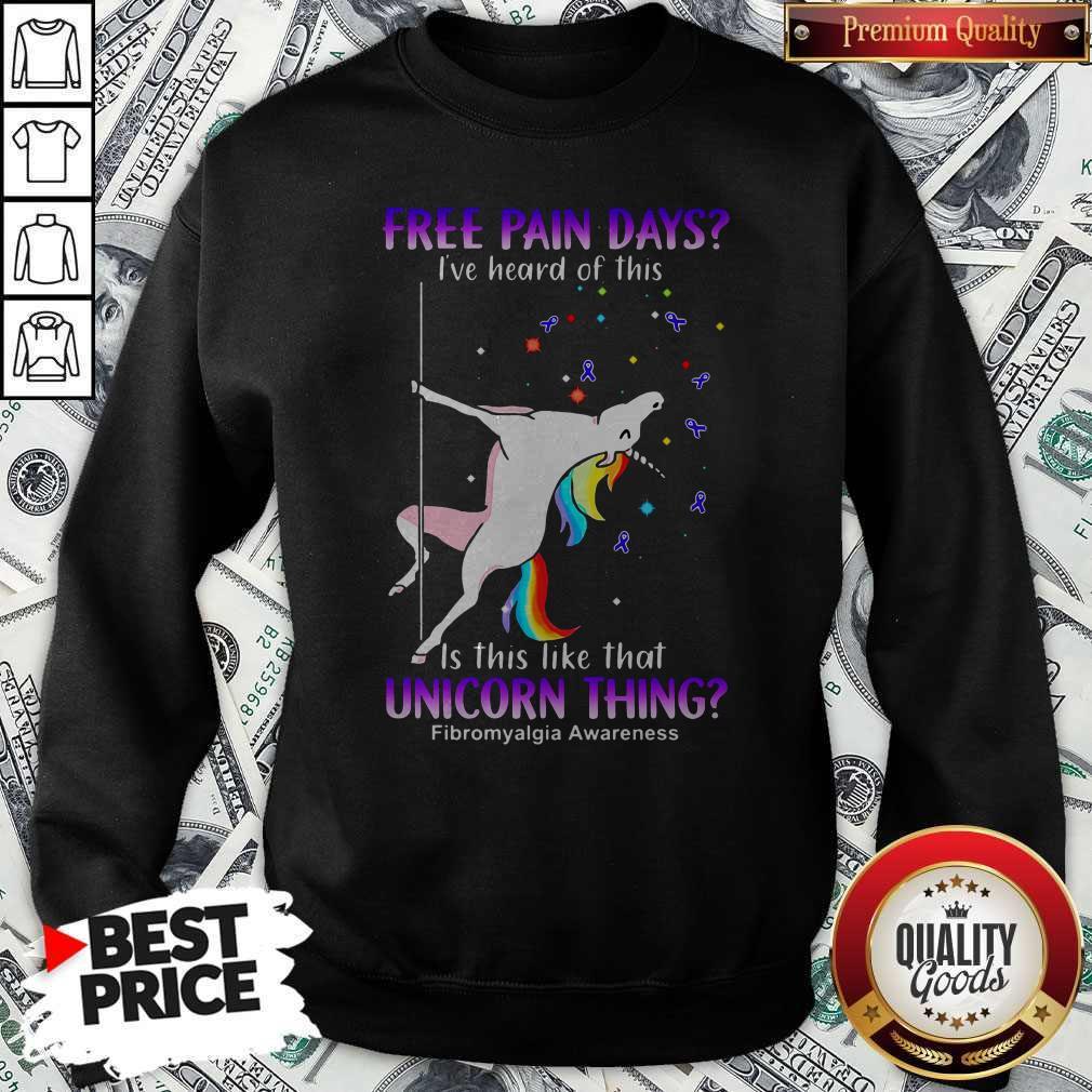 Free Pain Days I've Heard Of This Is This Like That Unicorn Thing Fibromyalgia Awareness Sweatshirt