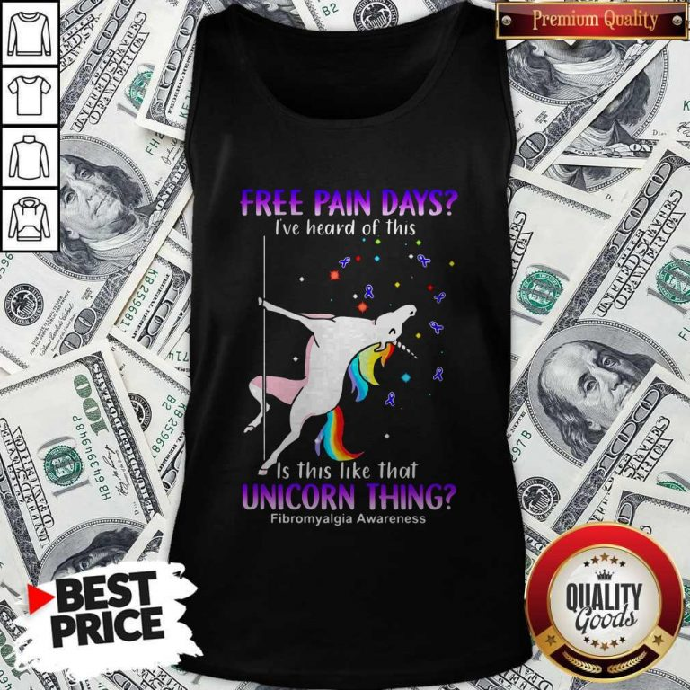 Free Pain Days I've Heard Of This Is This Like That Unicorn Thing Fibromyalgia Awareness Tank Top