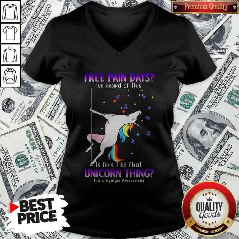Free Pain Days I've Heard Of This Is This Like That Unicorn Thing Fibromyalgia Awareness V-neck