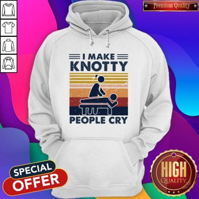 Funny I Make Knotty People Cry Vintage Hoodie