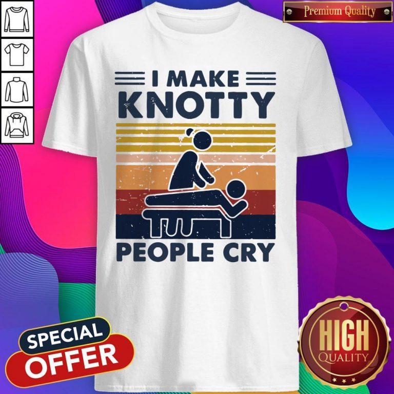Funny I Make Knotty People Cry Vintage Shirt