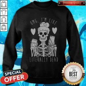 Funny Omg I'm Like Literally Dead Sweatshirt