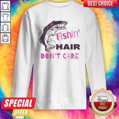 Good Fishing Hair Don't Care Sweatshirt