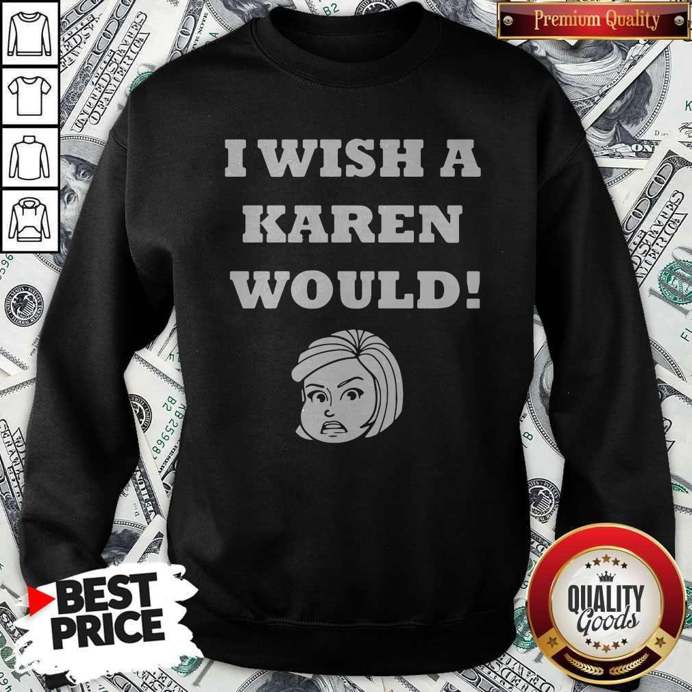 Good I Wish A Karen Would Sweatshirt