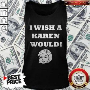 Good I Wish A Karen Would Tank Top
