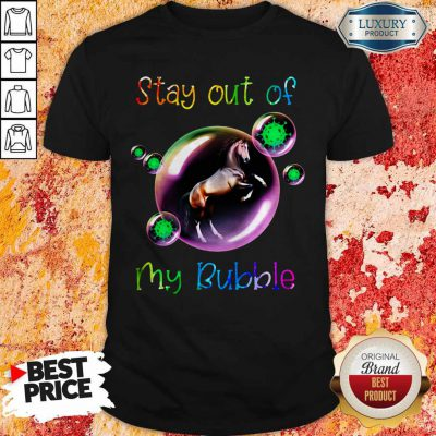 Good Stay Out My Bubble Coronavirus Horse Shirt