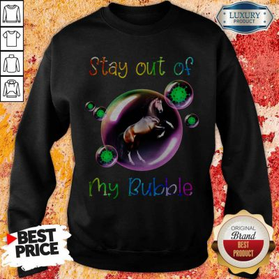 Good Stay Out My Bubble Coronavirus Horse Sweatshirt