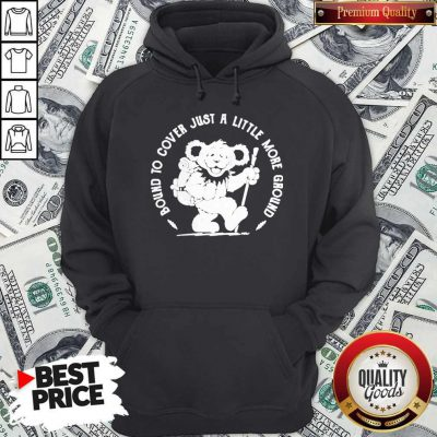 Grateful Dead Bear Bound To Cover Just A Little More Ground Hoodie