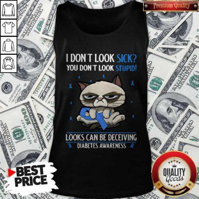 Grumpy I Don't Look Sick You Don't Look Stupid Looks Can Be Deceiving Diabetes Awareness Tank Top