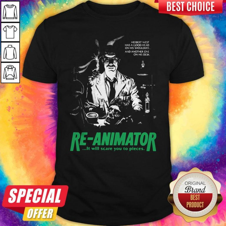 Herbert West Has A Good Head On His Shoulders And Another One His Desk Re Animator Shirt