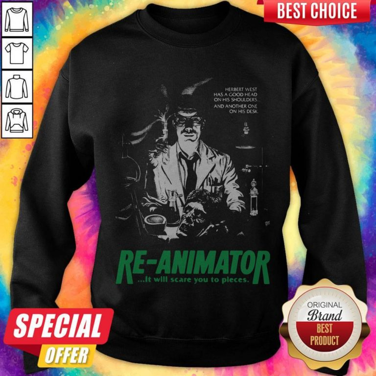 Herbert West Has A Good Head On His Shoulders And Another One His Desk Re Animator Sweatshirt