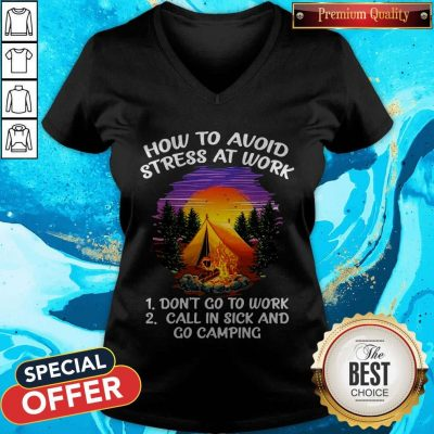 How To Avoid Stress At Work Don't Go To Work Call In Sick And Go Camping V-neck