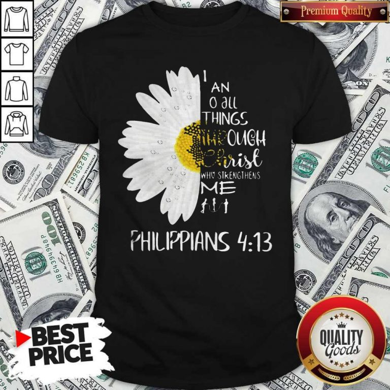 I Can Do All Things Through Christ Who Strengthens Me ShirtI Can Do All Things Through Christ Who Strengthens Me Shirt