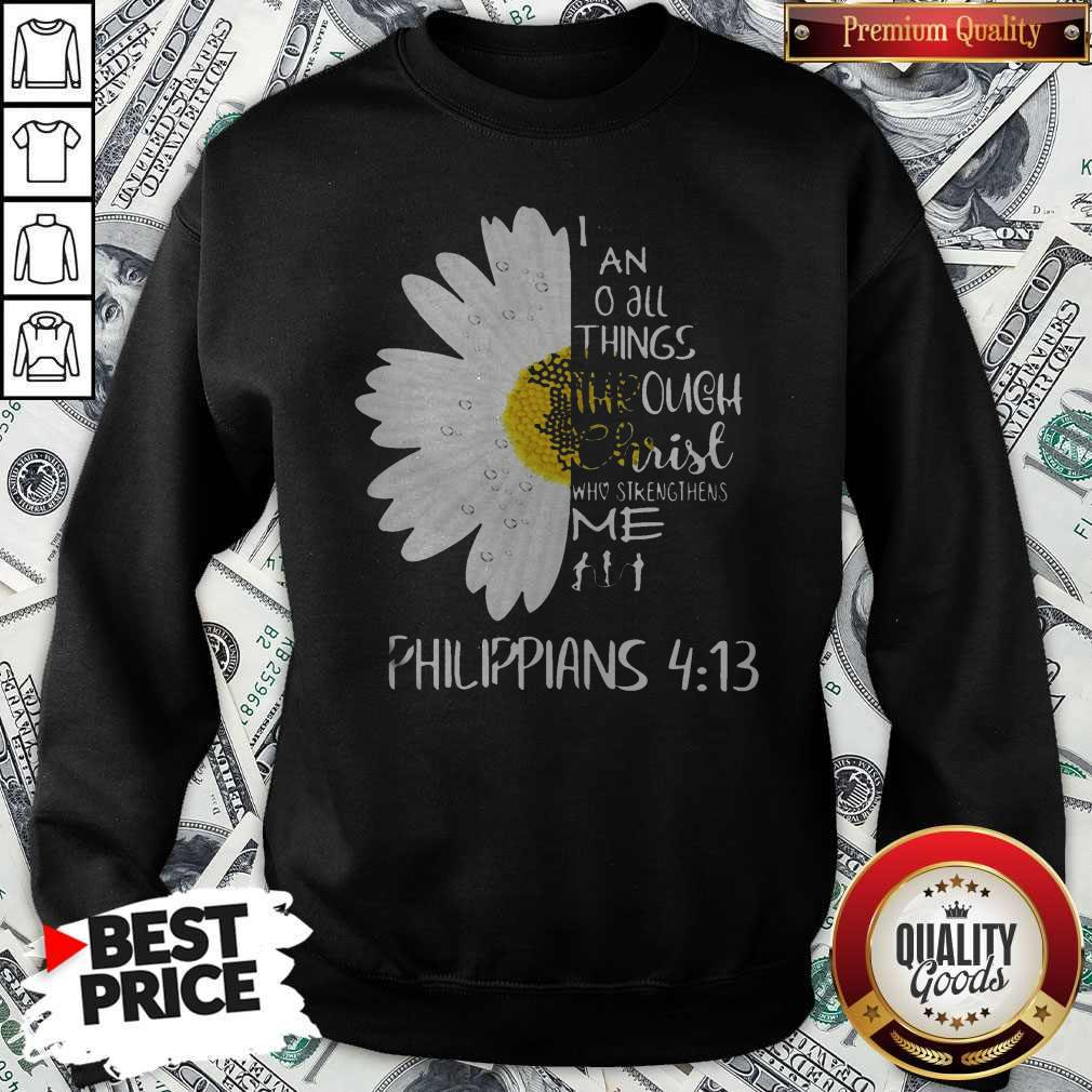 I Can Do All Things Through Christ Who Strengthens Me Sweatshirt