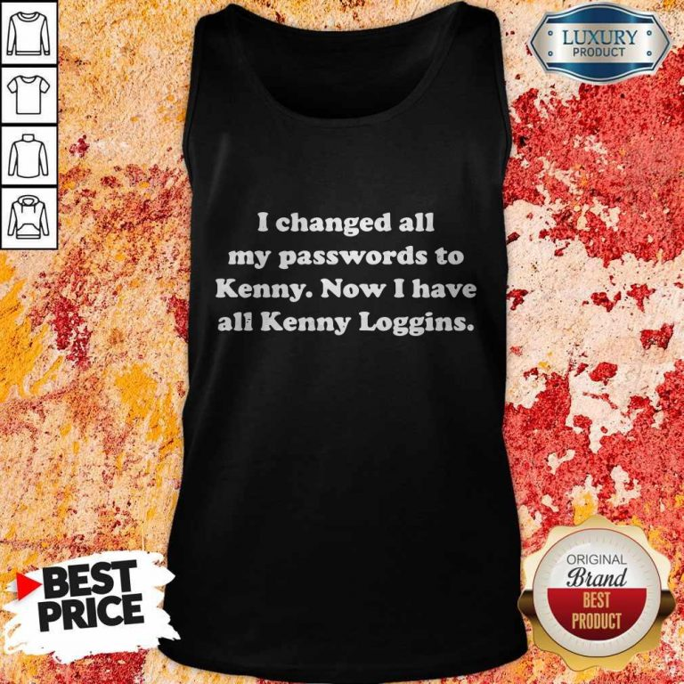 I Changed All My Passwords To Kenny Now I Have All Kenny Loggin Tank Top