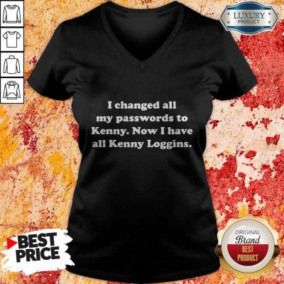 I Changed All My Passwords To Kenny Now I Have All Kenny Loggin V-neck