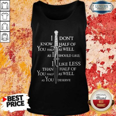I Don't Know Half Of You Half As Well As You Deserve Tank Top