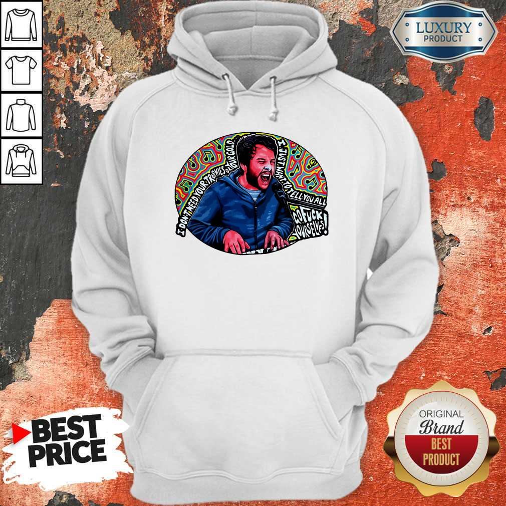 I Don't Need Your Trophies Or Your Gold I Just Want To Tell You All Hoodie