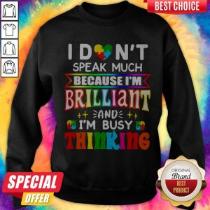 I Don't Speak Much Because I'm Brilliant And I'm Busy Thinking Sweatshirt