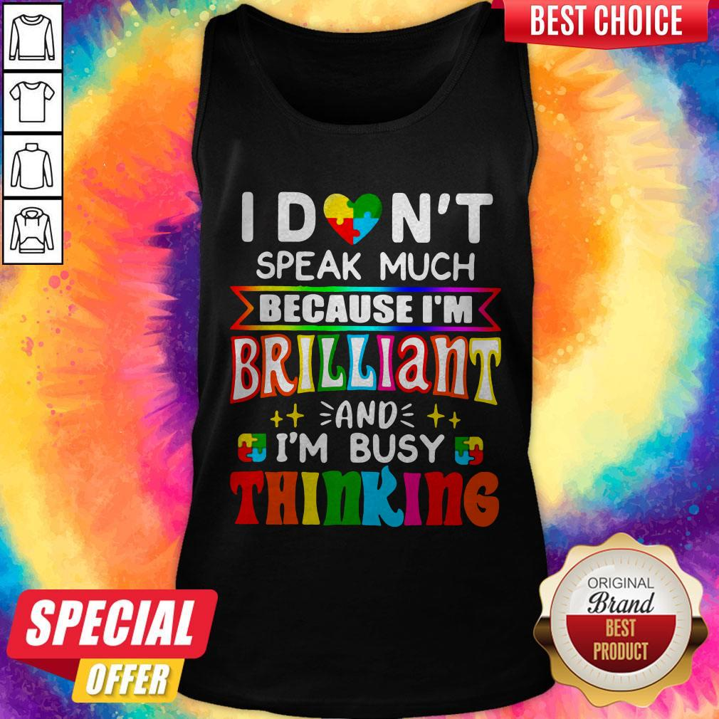 I Don't Speak Much Because I'm Brilliant And I'm Busy Thinking Tank Top