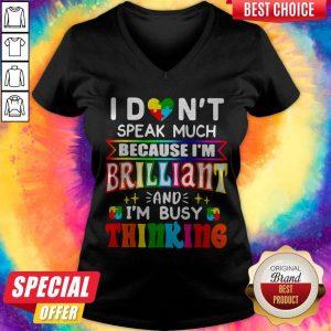 I Don't Speak Much Because I'm Brilliant And I'm Busy Thinking V-neck