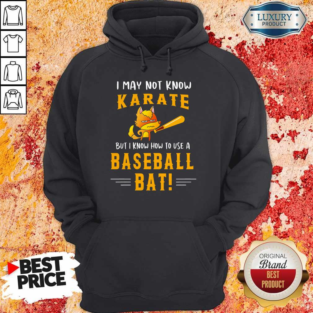 I May To Know Karate But I Know How To Use A Baseball Bat Hoodie