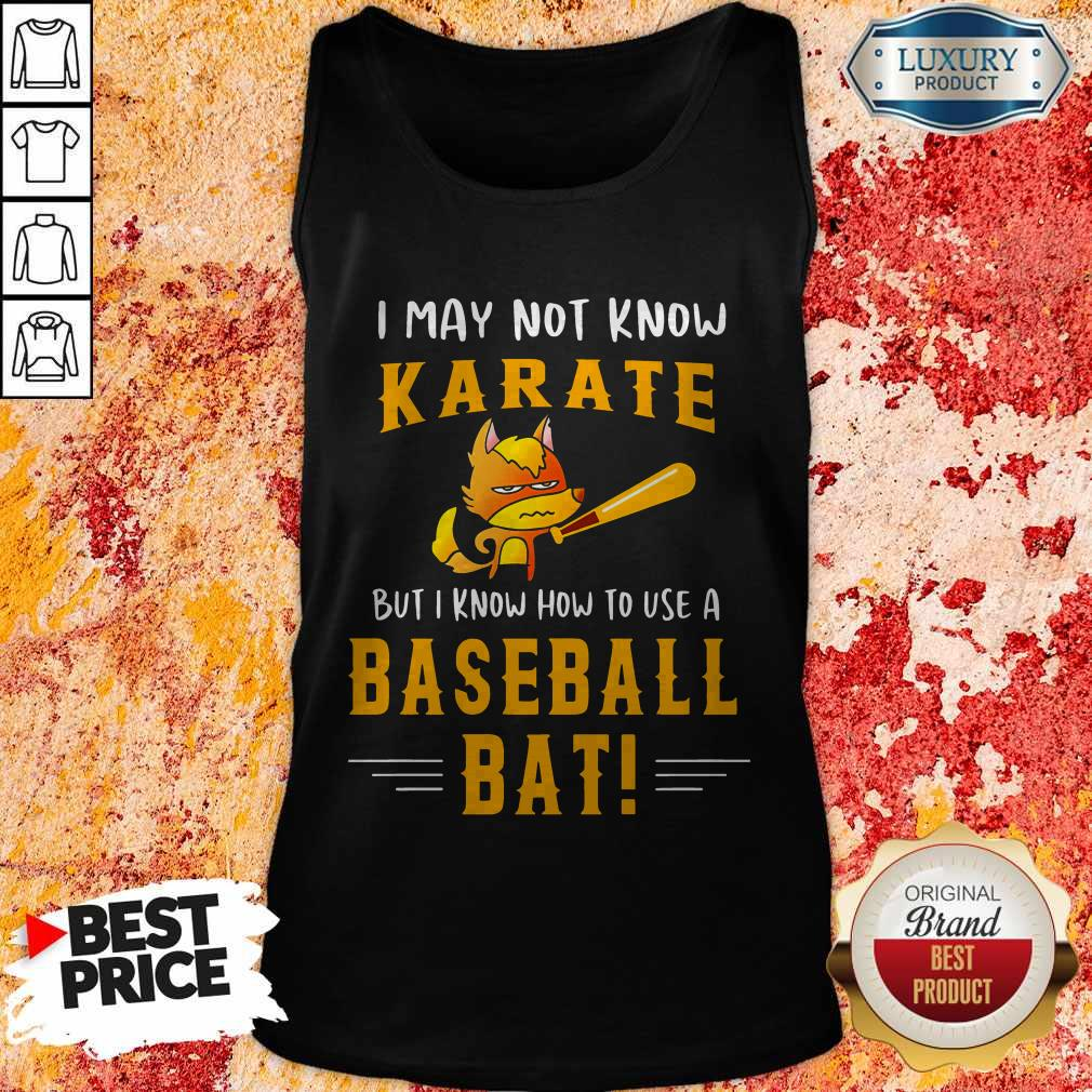 I May To Know Karate But I Know How To Use A Baseball Bat Tank Top