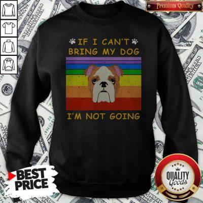 If I Can't Bring My Dog I'm Not Going Footprint LGBT Vintage Retro Sweatshirt