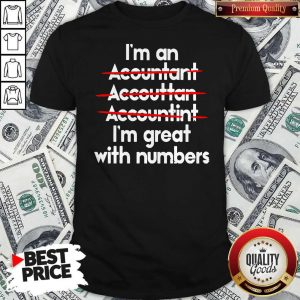 I'm An Accountant Accountant Accounting I'm Great With Numbers Shirt