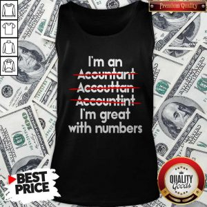 I'm An Accountant Accountant Accounting I'm Great With Numbers Tank Top