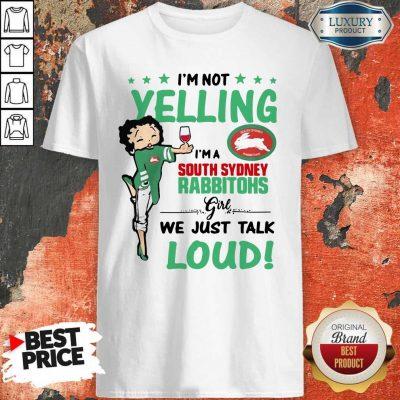 I'm Not Yelling I'm A South Sydney Rabbitohs Girl We Just Talk Loud Shirt