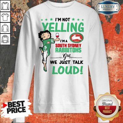 I'm Not Yelling I'm A South Sydney Rabbitohs Girl We Just Talk Loud Sweatshirt