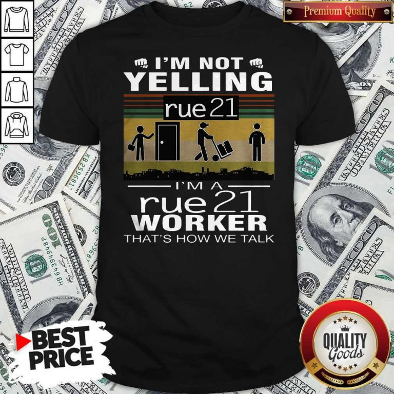 I'm Not Yelling Rue21 I'm A Rue21 Worker That's How We Talk Vintage Shirt