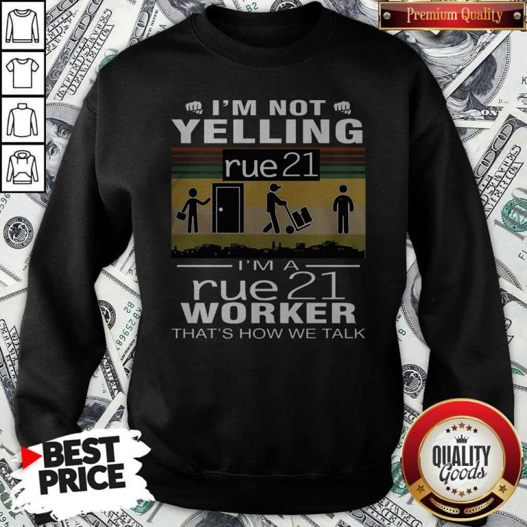 I'm Not Yelling Rue21 I'm A Rue21 Worker That's How We Talk Vintage Sweatshirt