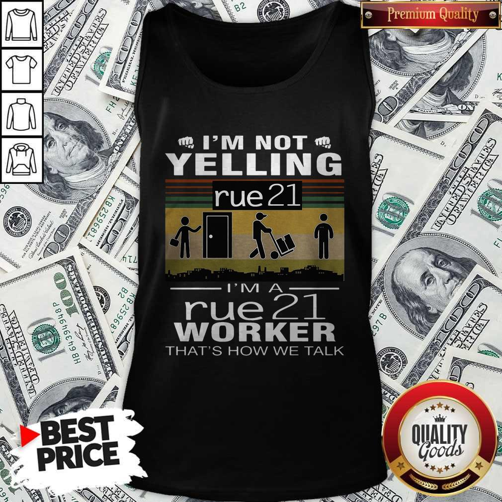 I'm Not Yelling Rue21 I'm A Rue21 Worker That's How We Talk Vintage Tank Top