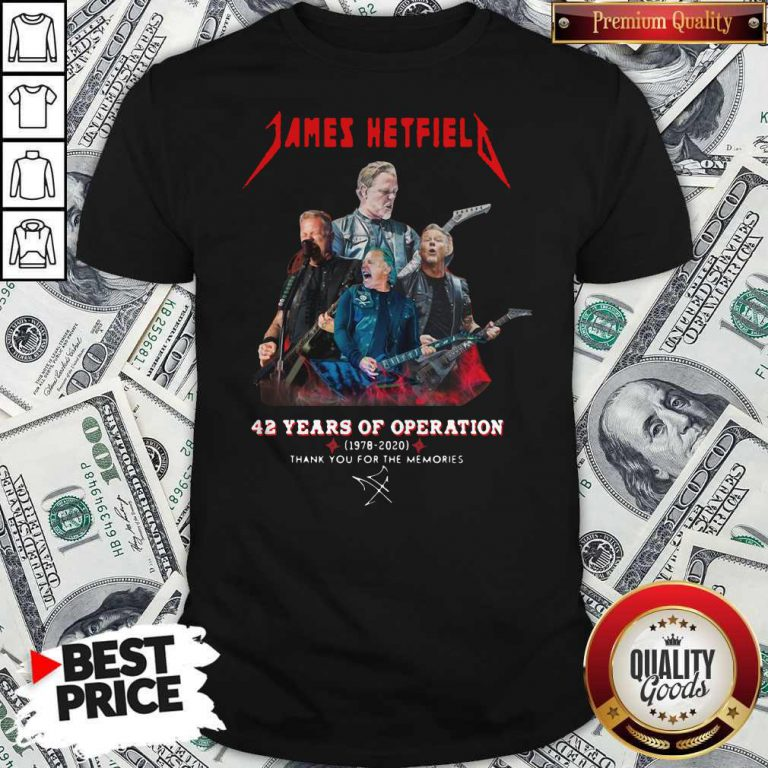 James Hetfield 42 Years Of Operation 1978 2020 Thank You For The Memories Signature Shirt