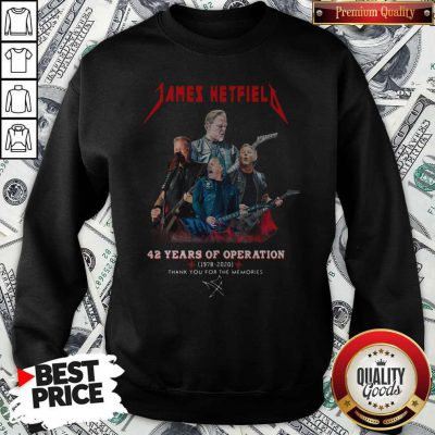 James Hetfield 42 Years Of Operation 1978 2020 Thank You For The Memories Signature Sweatshirt