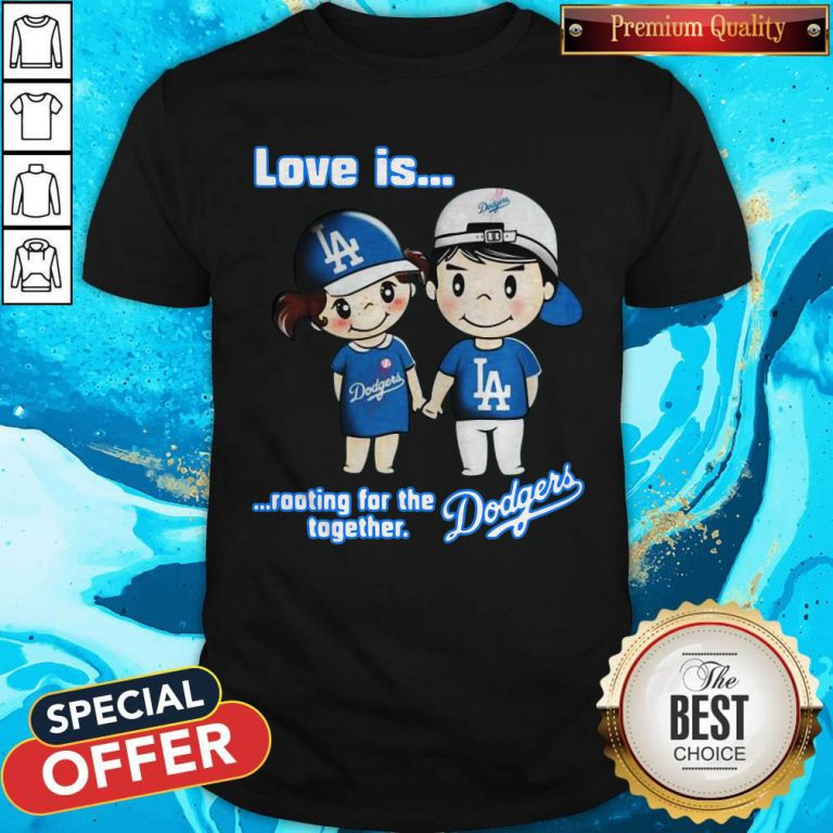 Love Is Rooting For The Los Angeles Dodgers Together Shirt