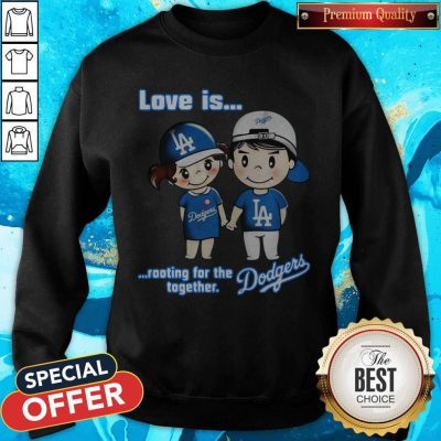 Love Is Rooting For The Los Angeles Dodgers Together Sweatshirt