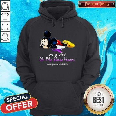 Mickey Mouse Every Part Of My Body Hurts Fibromyalgia Awareness Hoodie