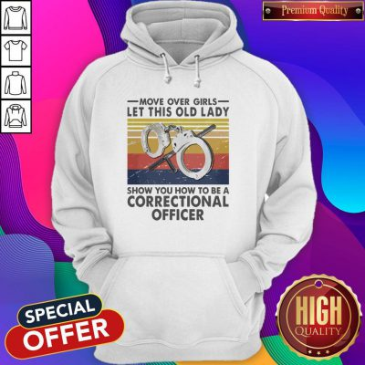Move Over Girls Let This Old Lady Show You How To Be A Correctional Officer Vintage Hoodie