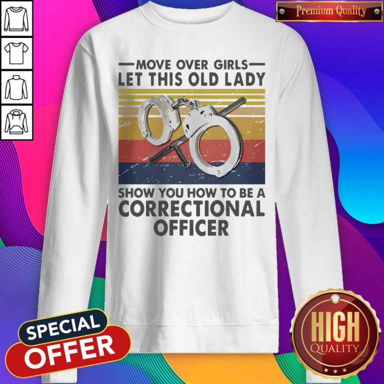 Move Over Girls Let This Old Lady Show You How To Be A Correctional Officer Vintage Sweatshirt