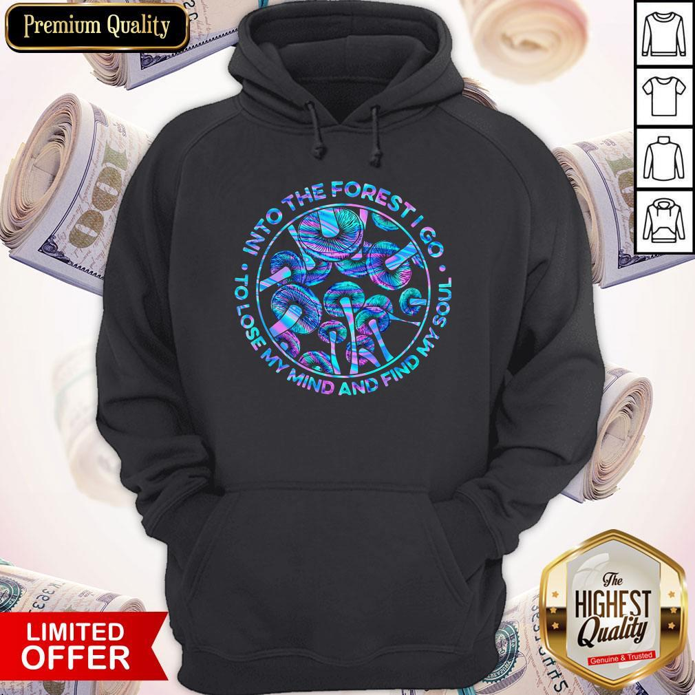 Mushroom Into The Forestigo To Lose My Mind And Find My Soul Hoodie