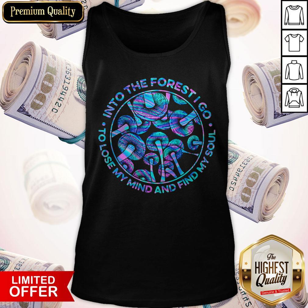 Mushroom Into The Forestigo To Lose My Mind And Find My Soul Tank Top