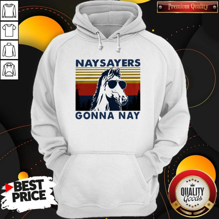 Nay Sayers Gonna Nay Horse Glasses Vintage Retro Hoodie