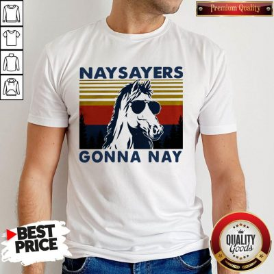 Nay Sayers Gonna Nay Horse Glasses Vintage Retro Shirt