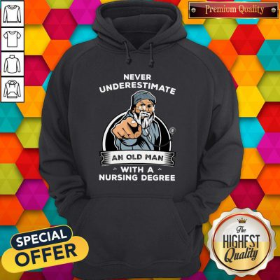 Never Underestimate An Old Man With A Nursing Degree Hoodie